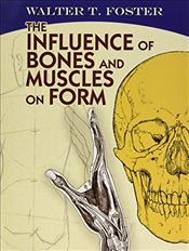 Influence of Bones and Muscles on Form (Dover Anatomy for Artists) - Foster, Walter T.