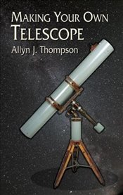 Making Your Own Telescope (Dover Books on Astronomy) - Thompson, Allyn J.