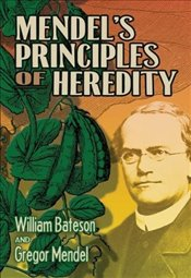 Mendels Principles of Heredity (Dover Books on Biology) - Bateson, William