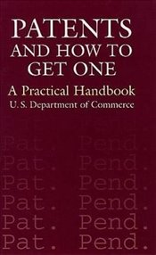 Patents and How to Get One: A Practical Handbook - Commerce, U.S. Department of