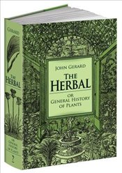 Herbal or General History of Plants: The Complete 1633 Edition as Revised and Enlarged by Thomas Joh - Gerard, John
