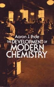 Development of Modern Chemistry (Dover Books on Chemistry) - Ihde, Aaron J.