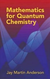 Mathematics for Quantum Chemistry (Dover Books on Chemistry) - Anderson, Jay Martin