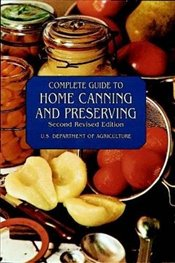 Complete Guide to Home Canning and Preserving - AGR., U.S. D OF