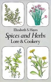 Spices and Herbs: Lore and Cookery - Hayes, Elizabeth S.
