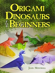 Origami Dinosaurs for Beginners (Dover Origami Papercraft) - Montroll,