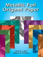 Metallic Foil Origami Paper: 18 5-7/8 x 5-7/8 Sheets in 9 Colors (Dover Origami Papercraft) - Inc, Dover Publications