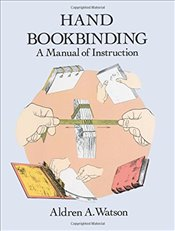 Hand Bookbinding: A Manual of Instruction - Watson, Aldren A.