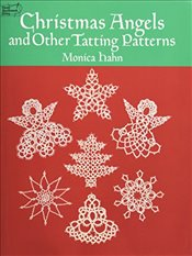 Christmas Angels and other Tatting Patterns (Dover Knitting, Crochet, Tatting, Lace) - Hahn, Monica
