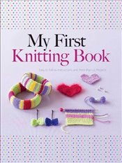 My First Knitting Book: Easy to Follow Instructions and More Than 15 Projects (Dover Knitting, Croch - Deuzo, Hildegarde