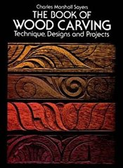 Book of Wood Carving: Techniques, Designs and Projects (Dover Woodworking) - Sayers, Charles Marshall