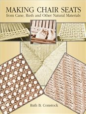 Making Chair Seats from Cane, Rush and Other Natural Materials - Comstock, Ruth B.