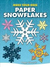 Make Your Own Paper Snowflakes (Dover Origami Papercraft) - Edwards, Peggy