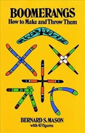 Boomerangs: How to Make Them and Throw Them - Mason, Bernard S.