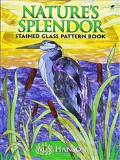 Natures Splendor Stained Glass Pattern Book (Dover Stained Glass Instruction) - Hanson, M.S.
