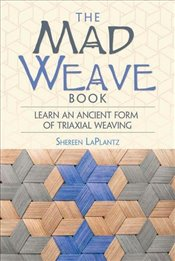 Mad Weave Book: Learn an Ancient Form of Triaxial Weaving - LaPlantz, Shereen