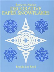Easy-to-Make Decorative Paper Snowflakes - Reed, Brenda Lee