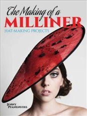 Making of a Milliner: Hat-Making Projects (Dover Craft Books) - Pfanenstiel, Jenny