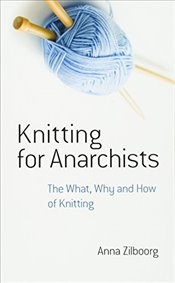 Knitting for Anarchists: The What, Why and How of Knitting (Dover Knitting, Crochet, Tatting, Lace) - Zilboorg, Anna