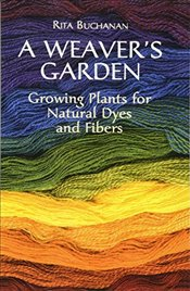 Weavers Garden: Growing Plants for Natural Dyes and Fibres - Buchanan, Rita