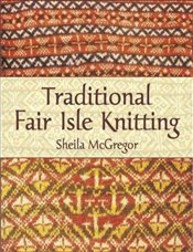 Traditional Fair Isle Knitting (Dover Knitting, Crochet, Tatting, Lace) - McGregor, Sheila