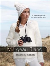 Margeau Blanc: A New Perspective on White Winter Knits (Dover Knitting, Crochet, Tatting, Lace) - Soboti, Margeau
