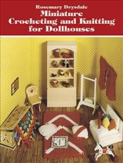 Miniature Crocheting and Knitting for Dolls Houses (Dover Knitting, Crochet, Tatting, Lace) - Drysdale, Rosemary