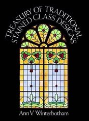 Treasury of Traditional Stained Glass Designs (Dover Stained Glass Instruction) - Winterbotham, Ann V.