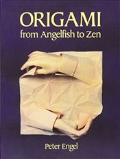 Origami from Angelfish to Zen (Dover Origami Papercraft) - Engel, Peter