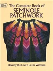 Complete Book of Seminole Patchwork (Dover Quilting) - Rush, Beverly