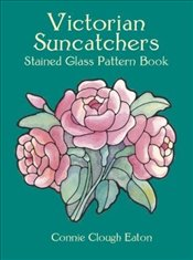 Victorian Suncatchers Stained Glass Pattern Book (Dover Stained Glass Instruction) - Eaton, Connie Clough