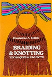 Braiding and Knotting: Techniques and Projects - Belash, Constantine A.