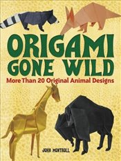 Origami Gone Wild (Dover Origami Papercraft) - Montroll,
