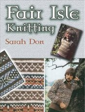 Fair Isle Knitting (Dover Knitting, Crochet, Tatting, Lace) - Don, Sarah