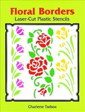 Floral Borders Laser-Cut Plastic Stencils (Dover Stencils) - Tarbox, Charlene