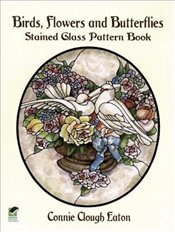 Birds, Flowers and Butterflies (Dover Stained Glass Instruction) - Eaton, Connie Clough