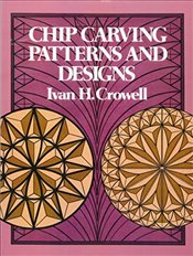 Chip Carving Patterns and Designs (Dover Woodworking) - Crowell, Ivan H.
