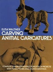 Carving Animal Caricatures (Dover Woodworking) - Waltner, Elma