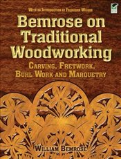 Bemrose on Traditional Woodworking: Carving, Fretwork, Buhl Work and Marquetry (Dover Woodworking) - Bemrose, William