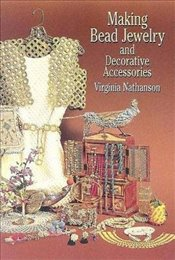 Making Bead Jewelry and Decorative Accessories - Nathanson, Virginia