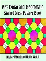 Art Deco: Stained Glass Patterns (Dover Stained Glass Instruction) - Welch, Richard
