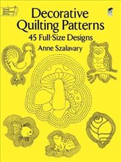 Decorative Quilting Patterns: 45 Full-Size Designs (Dover Quilting) - Szalavary, Anne