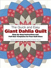 Quick and Easy Giant Dahlia Quilt on the Sewing Machine: Step-by-Step Instructions and Full-Size Tem - Murwin, Susan Aylsworth