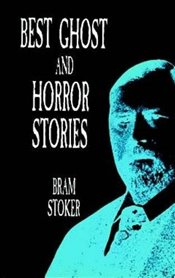 Ghost and Horror Stories (Dover horror classics) - Stoker, Bram