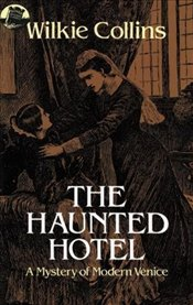 Haunted Hotel: A Mystery of Modern Venice - Collins, Wilkie