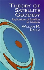 Theory of Satellite Geodesy: Applications of Satellites to Geodesy (Dover Earth Science) - Kaula, William M.