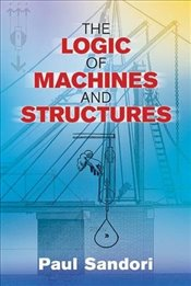 Logic of Machines and Structures (Dover Books on Engineering) - Sandori, Paul