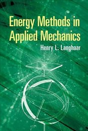 Energy Methods in Applied Mechanics - Langhaar, Henry