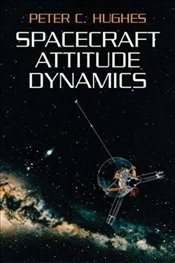 Spacecraft Attitude Dynamics (Dover Books on Aeronautical Engineering) - Hughes, Peter C