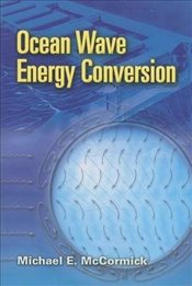 Ocean Wave Energy Conversion (Dover Civil and Mechanical Engineering) - McCormick, Michael E